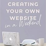 The Female Entrepreneur's Guide to Creating Your Own Website in a Weekend